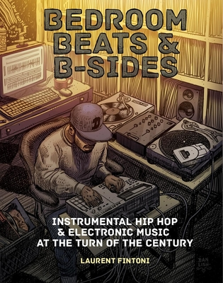 Bedroom Beats and B-Sides: Instrumental Hip Hop & Electronic Music at the Turn of the Century