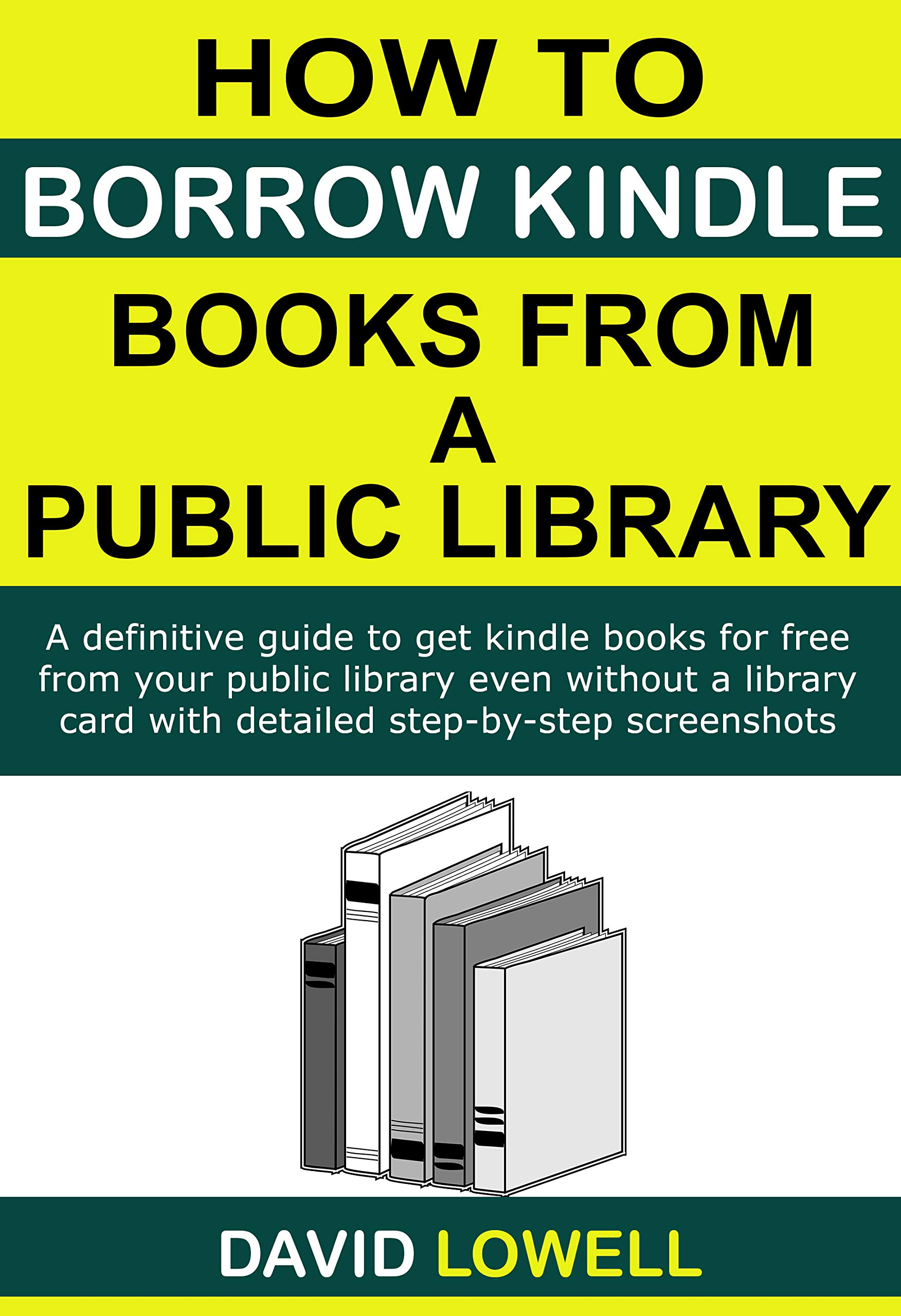 How to Borrow Kindle Books from a Public Library : A definitive guide to get Kindle ebooks for free from your public library even without a library card with detailed step-by-step screenshots