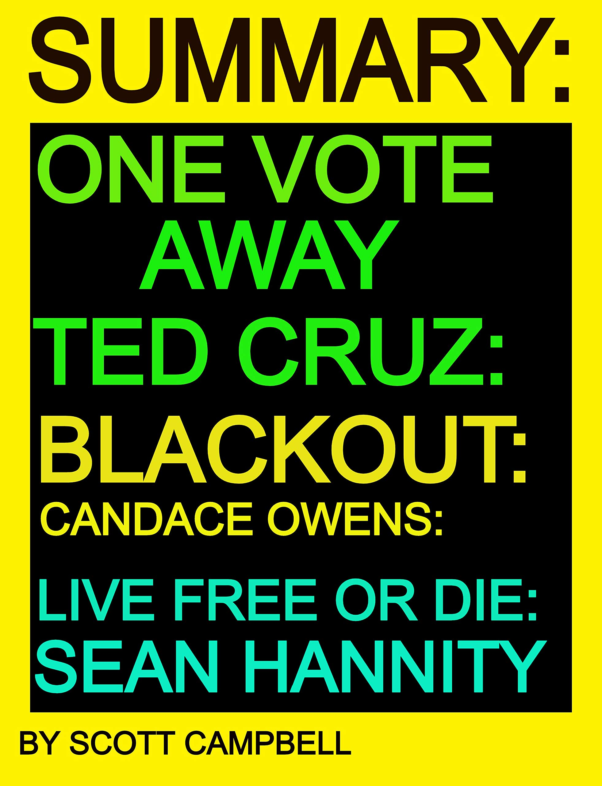 SUMMARY: ONE VOTE AWAY: TED CRUZ: BLACKOUT: CANDACE OWENS: LIVE FREE OR DIE: SEAN HANNITY (BEST SELLER SUMMARY AND ANALYSIS Book 28)