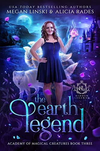 The Earth Legend (Hidden Legends: Academy of Magical Creatures, #3)