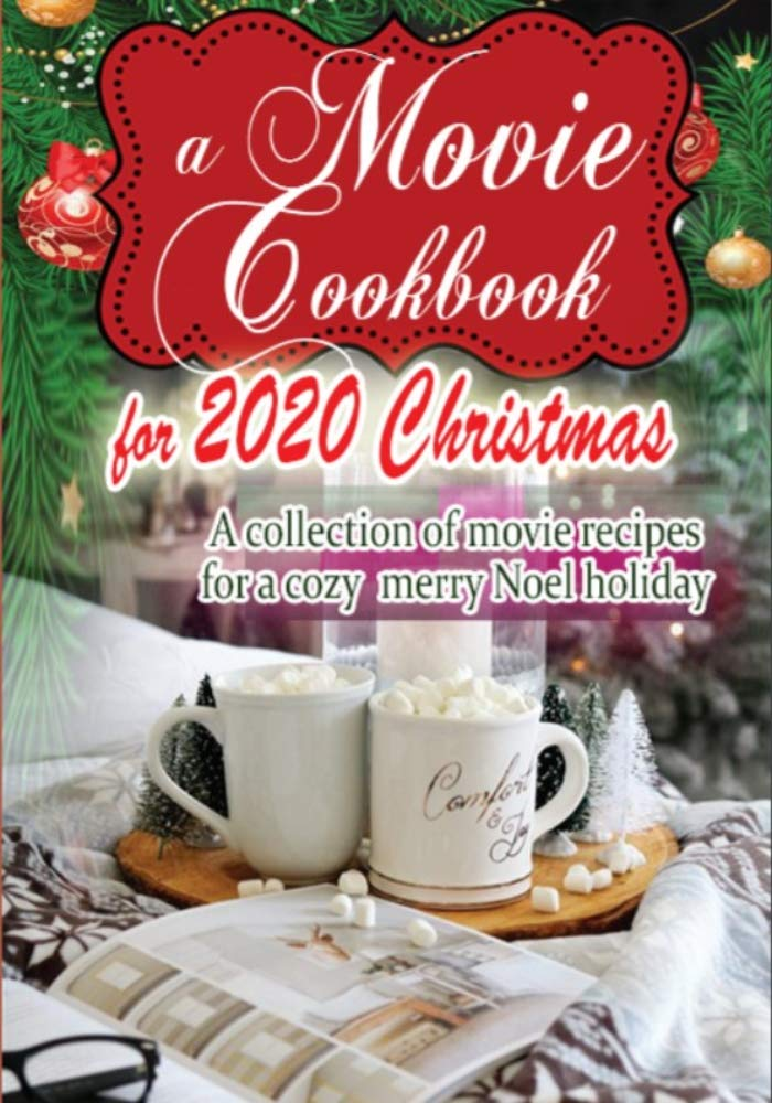 A Movie Cookbook for 2020 Christmas : A collection of movie recipes for a cozy merry Noel holiday