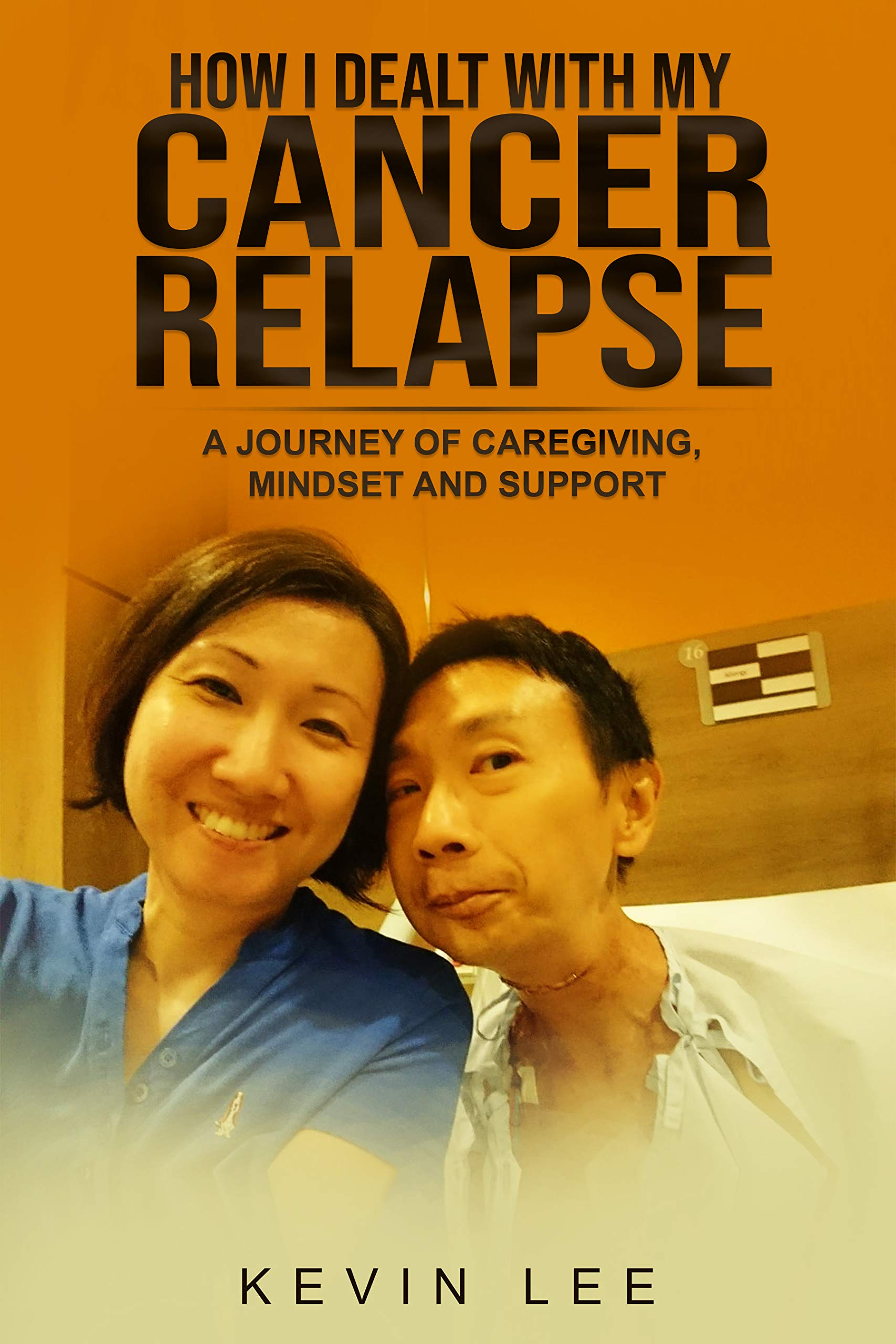 How I Dealt with My Cancer Relapse: A Journey of Caregiving, Mindset, and Support (Our Journey With Cancer (A Story About Faith, Hope and Love) Book 2)