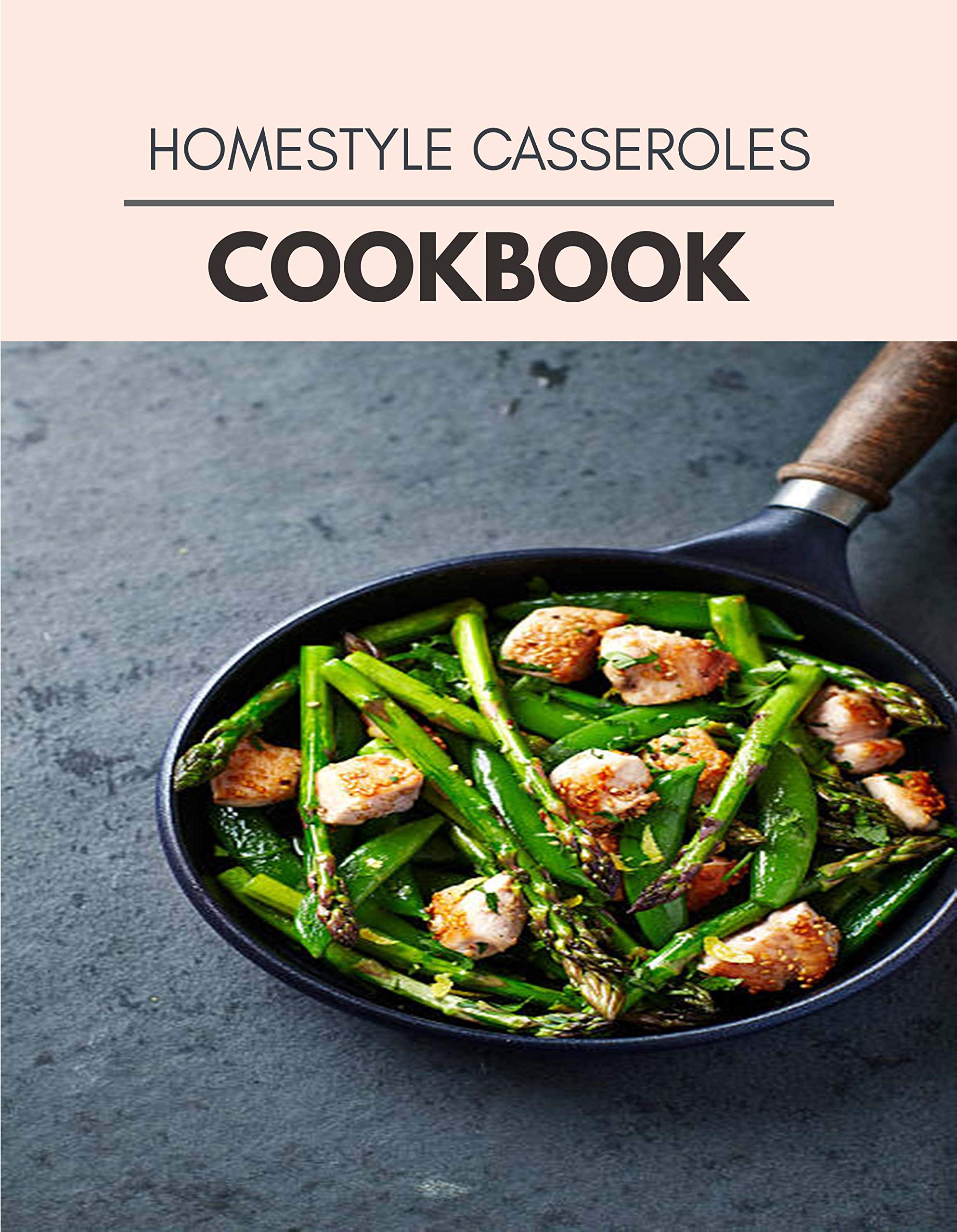 Homestyle Casseroles Cookbook: Easy and Delicious for Weight Loss Fast, Healthy Living, Reset your Metabolism | Eat Clean, Stay Lean with Real Foods for Real Weight Loss