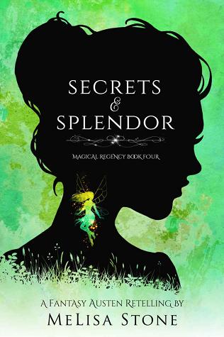 Secrets and Splendor: A Fantasy Austen Retelling (Magical Regency, #4)