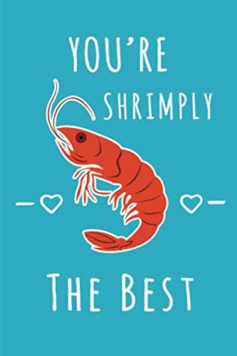 You're Shrimply the Best: Hilariously Funny Valentines Day Gifts for Him / Her - Blank Lined Lined 6x9 Journal Notebook - Makes a Perfect Romantic gift for Birthday, Wedding or Anniversary.