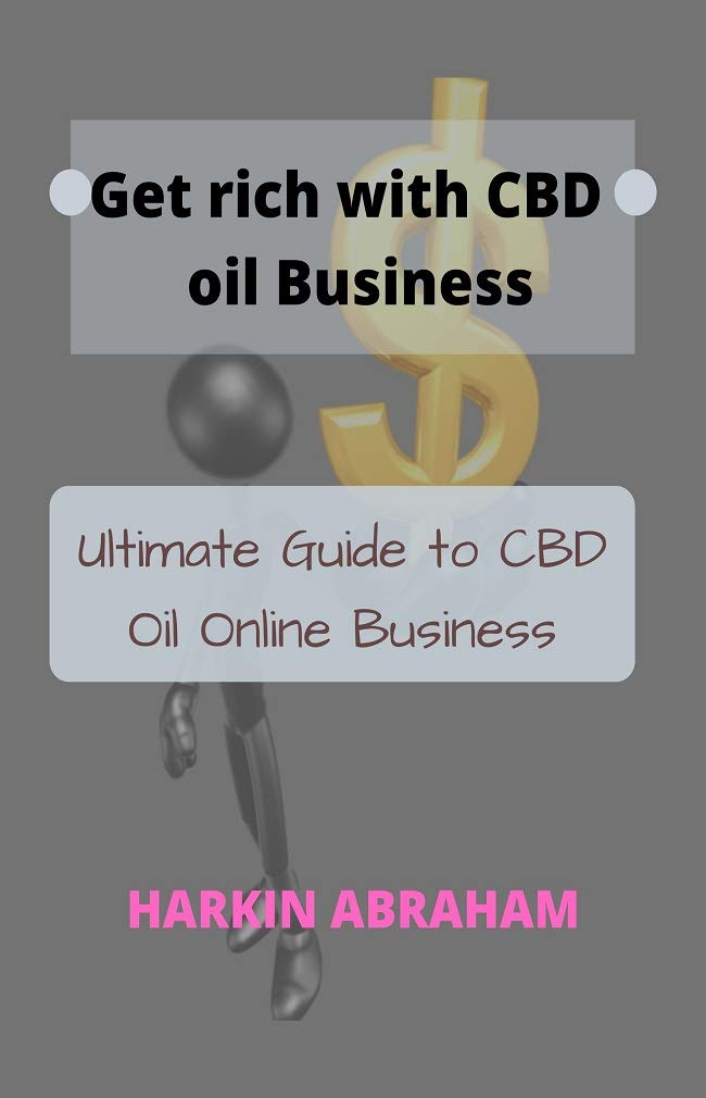 Get Rich With CBD Oil Bussiness: Ultimate Guide to CBD Oil Online Business