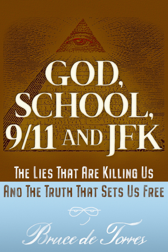 GOD, SCHOOL, 9/11, AND JFK: THE TRUTH THAT SETS US FREE: The Lies That Are Killing Us