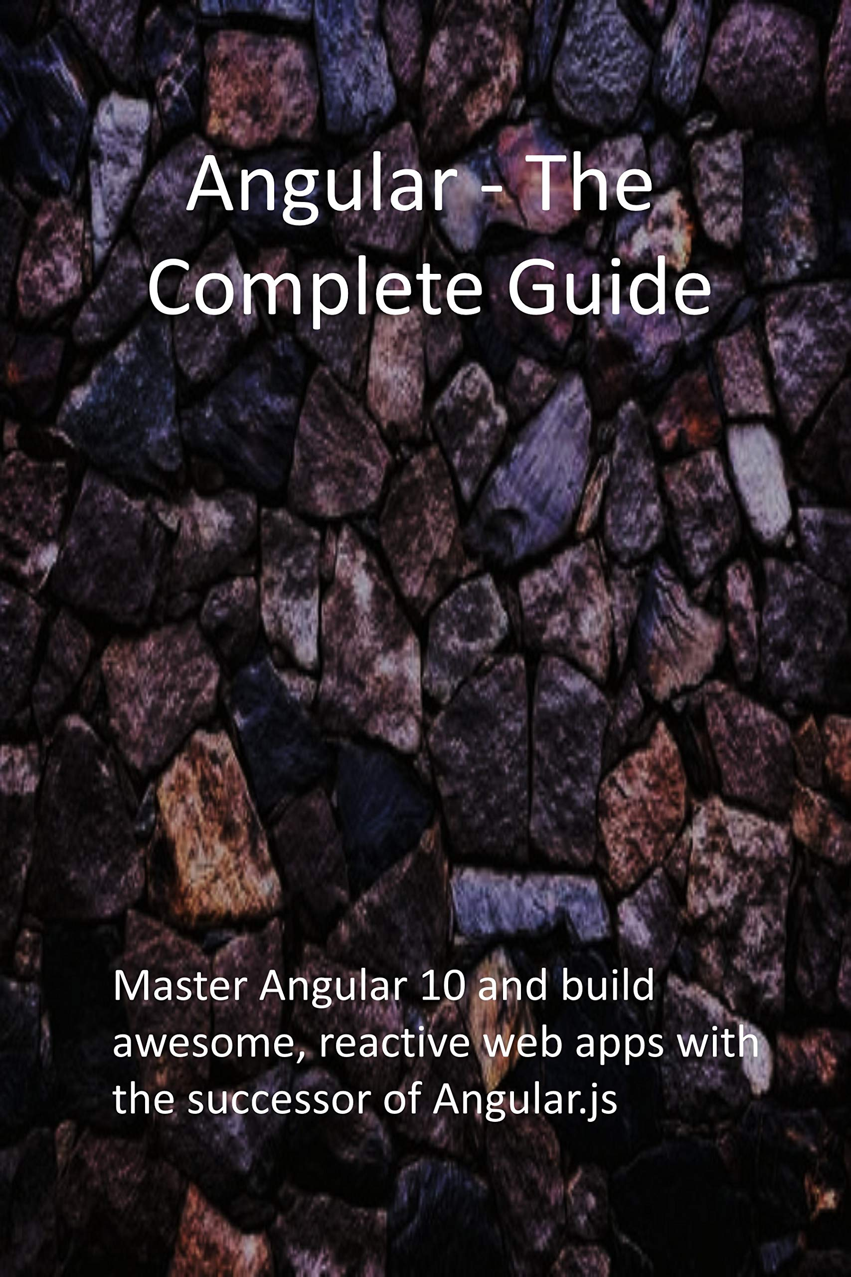 Angular - The Complete Guide: Master Angular 10 and build awesome, reactive web apps with the successor of Angular.js
