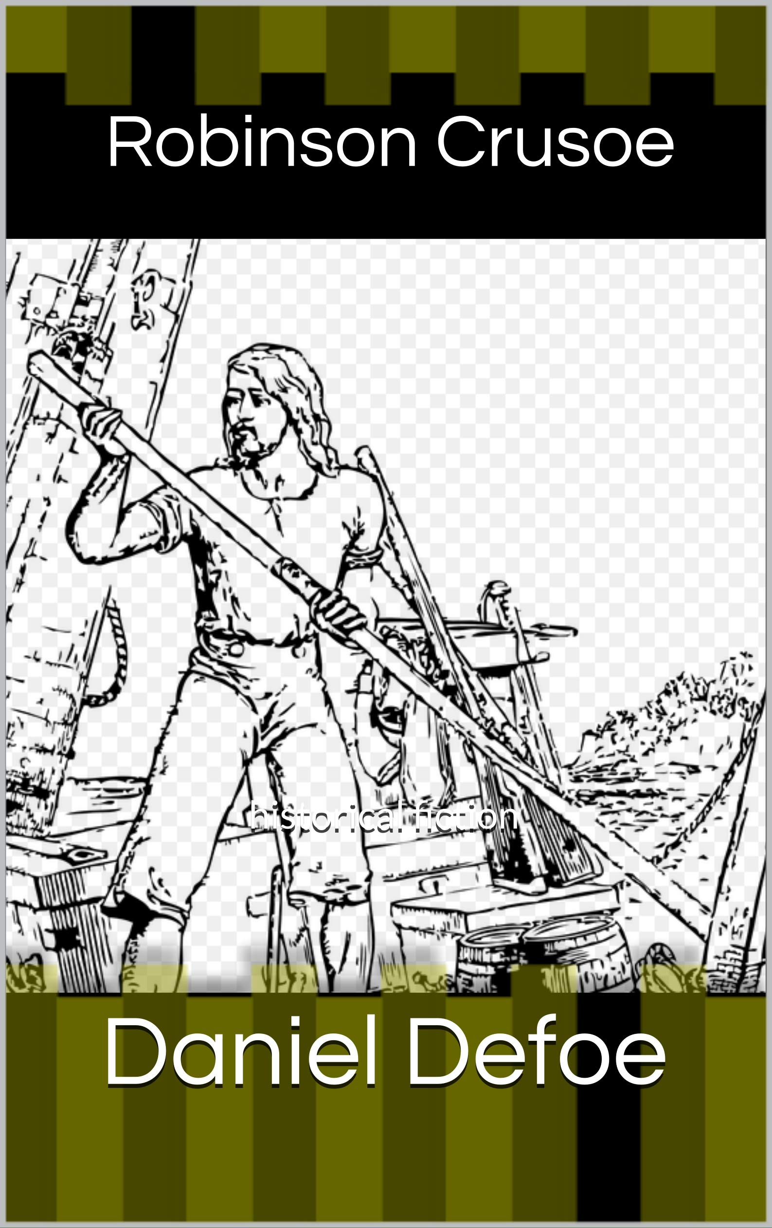 Robinson Crusoe : historical fiction