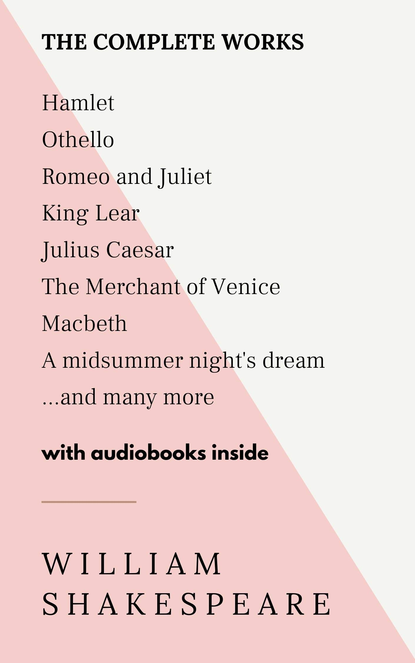 The Complete Works of William Shakespeare: Hamlet, Othello, Romeo and Juliet, King Lear, Julius Caesar, The Merchant of Venice, Macbeth, A Midsummer night's dream, and many more - WITH AUDIOBOOKS