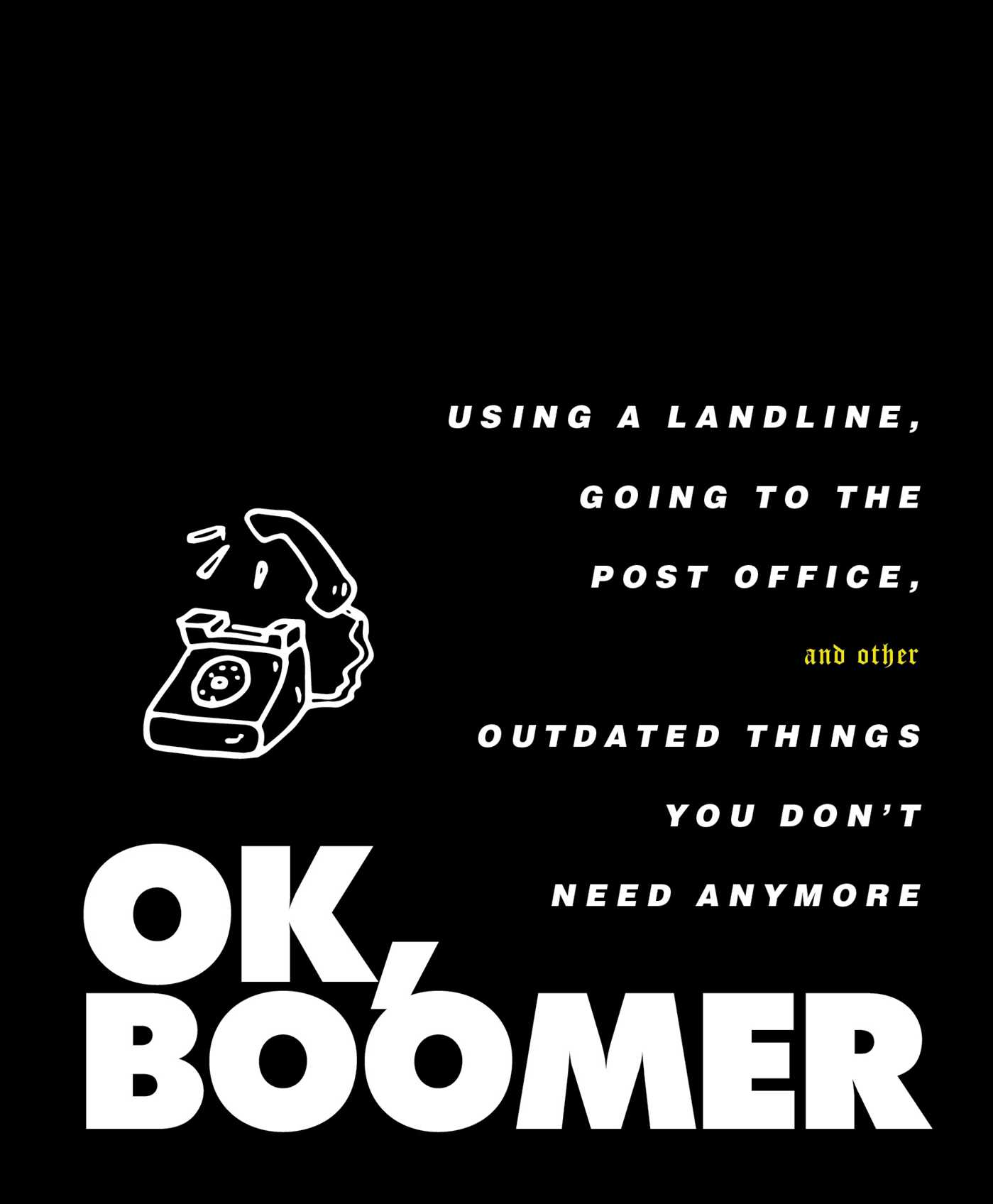 OK, Boomer: Using a Landline, Going to the Post Office, and Other Outdated Things You Don't Need Anymore