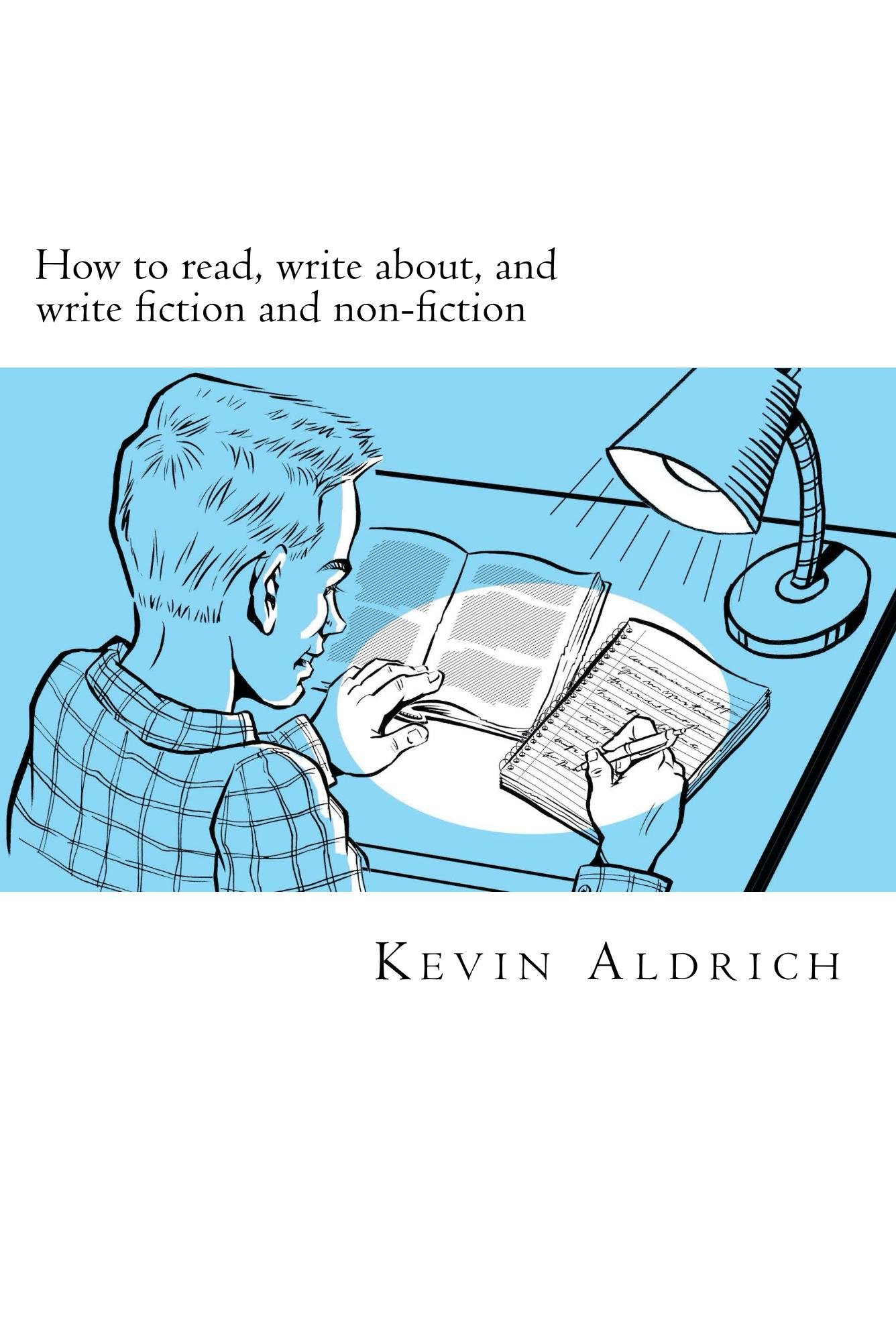 How to Read, Write about, and Write Fiction and Non-Fiction
