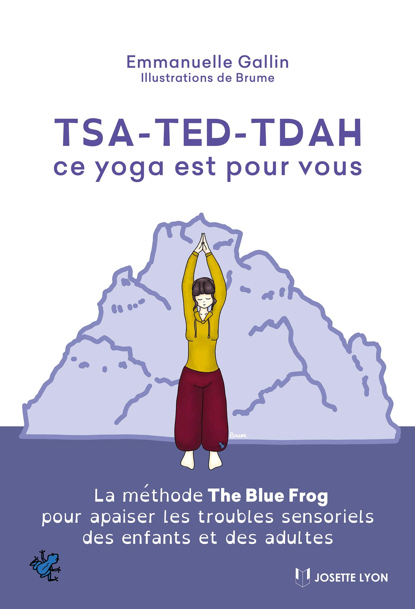 TSA-TED-TDAH ce yoga est pour vous : La méthode The Blue Frog pour apaiser les troubles sensoriels des enfants et des adultes