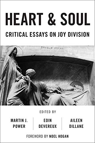 Heart And Soul: Critical Essays On Joy Division