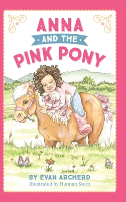 Anna and the Pink Pony: A gorgeously-illustrated early reader that celebrates the magic between children and horses