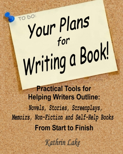 Your Plans for Writing a Book!: Practical Tools for Helping Writers Outline: Novels, Stories, Screenplays, Memoirs, Non-Fiction and Self-Help Books