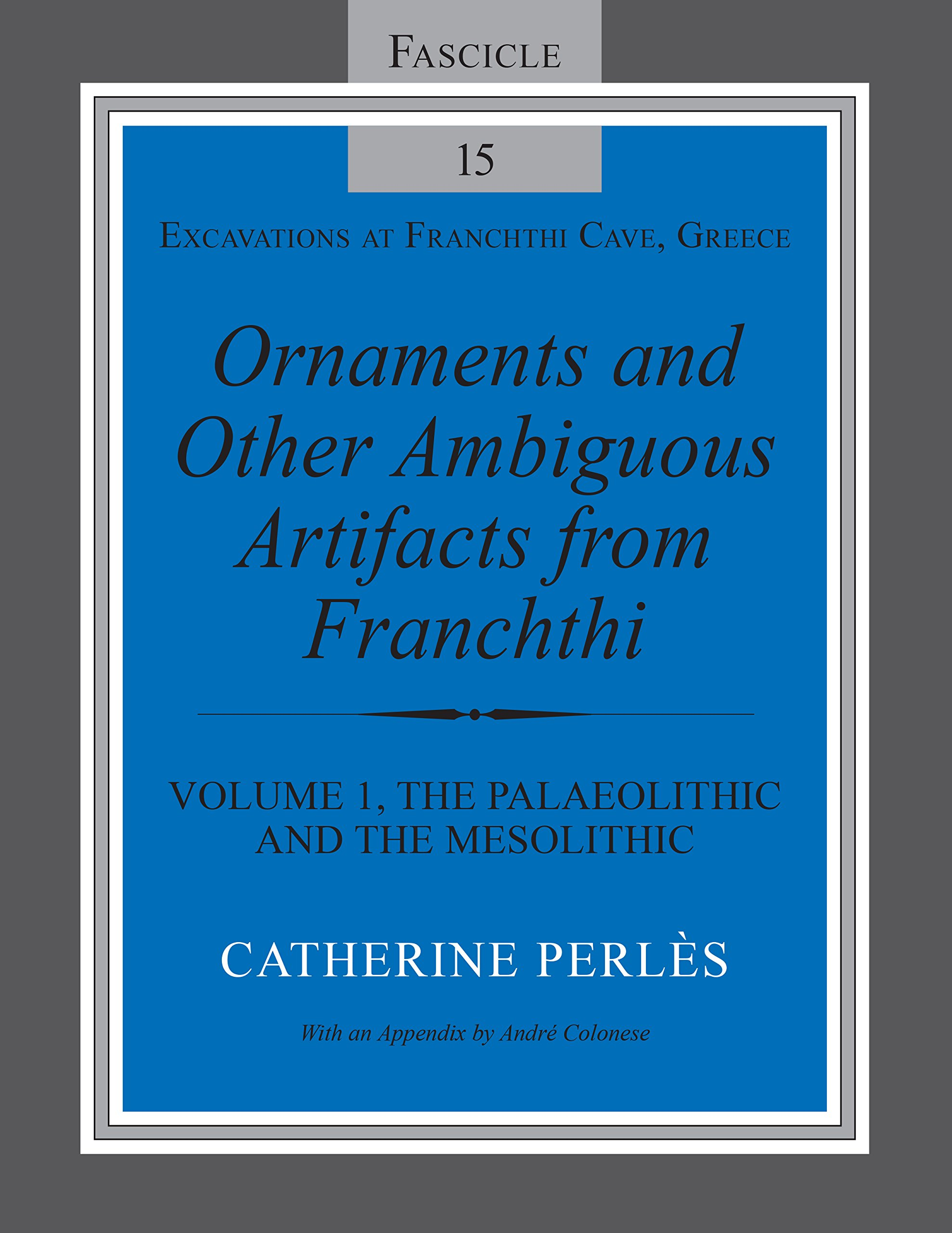Ornaments and Other Ambiguous Artifacts from Franchthi: Volume 1, The Palaeolithic and the Mesolithic (Excavations at Franchthi Cave, Greece Book 15)