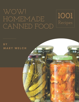 Wow! 1001 Homemade Canned Food Recipes: The Best Homemade Canned Food Cookbook that Delights Your Taste Buds