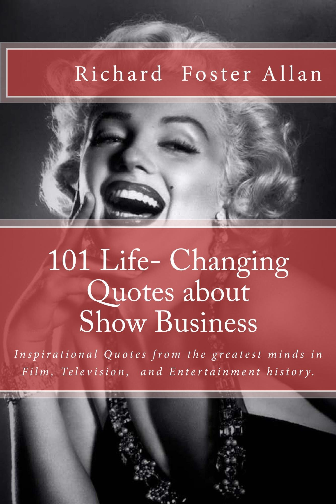 101 Life- Changing Quotes about Show Business: Inspirational Quotes from the greatest minds in Film, Television, and Entertainment history (101 Quotes Book 2)