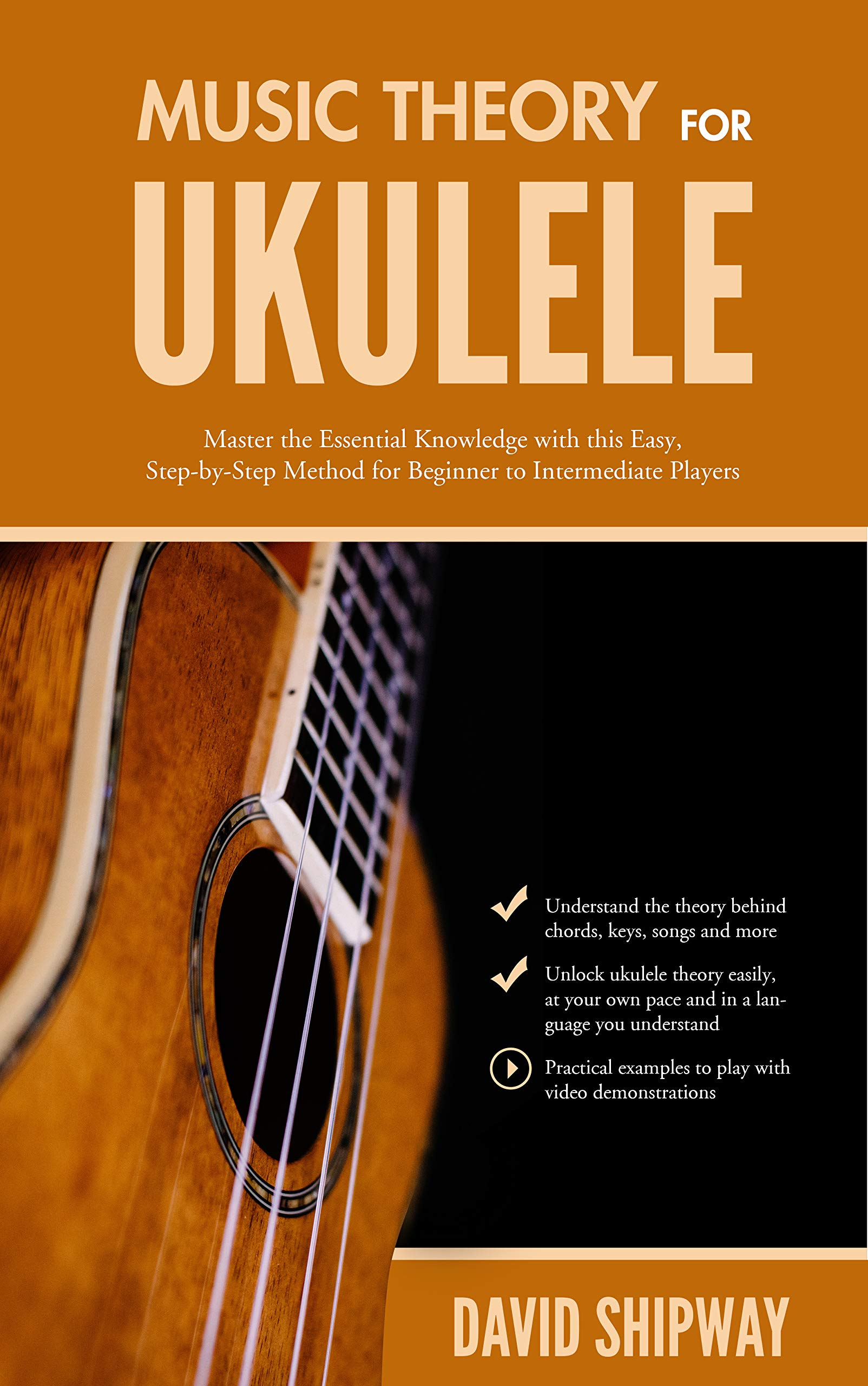 Music Theory for Ukulele: Master the Essential Knowledge with this Easy, Step-by-Step Method for Beginner to Intermediate Players