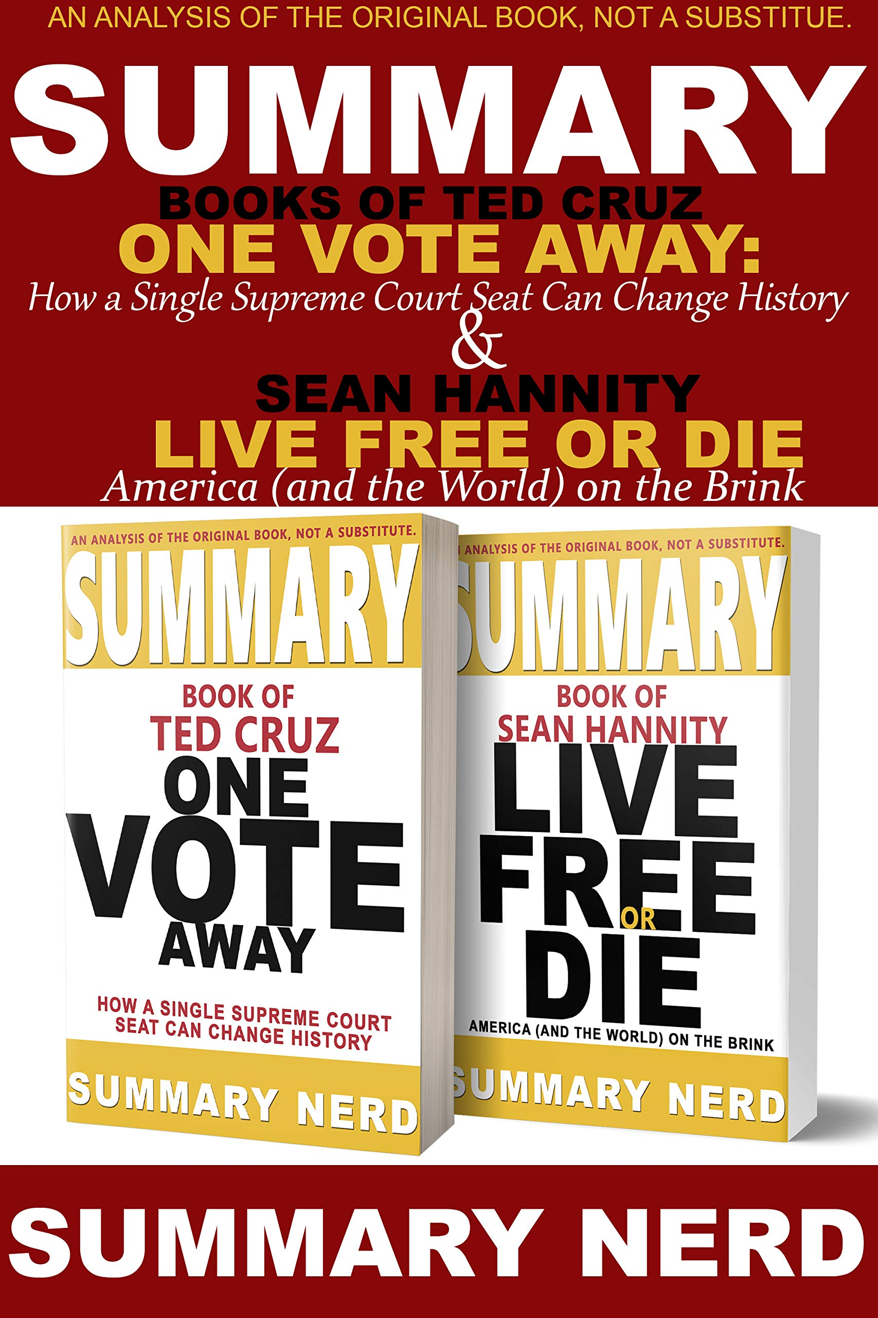 SUMMARY BOOKS OF TED CRUZ ONE VOTE AWAY – How a Single Supreme Court Seat Can Change History & SEAN HANNITY LIVE FREE OR DIE - America (and the World) on the Brink (Bundle Summary Book 3)