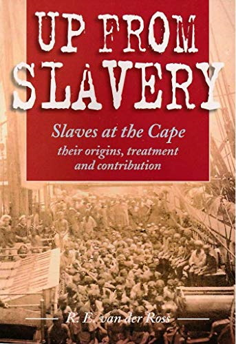 Up from Slavery: Slaves at the Cape: Their Origins, Treatment and Contribution