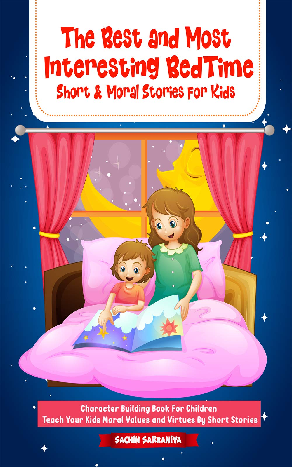 The Best and Most Interesting BedTime Short & Moral Stories for Kids: Character Building Book For Children || Teach Your Kids Moral Values and Virtues ... Stories (Chapter Books Under 5 Dollars 2)