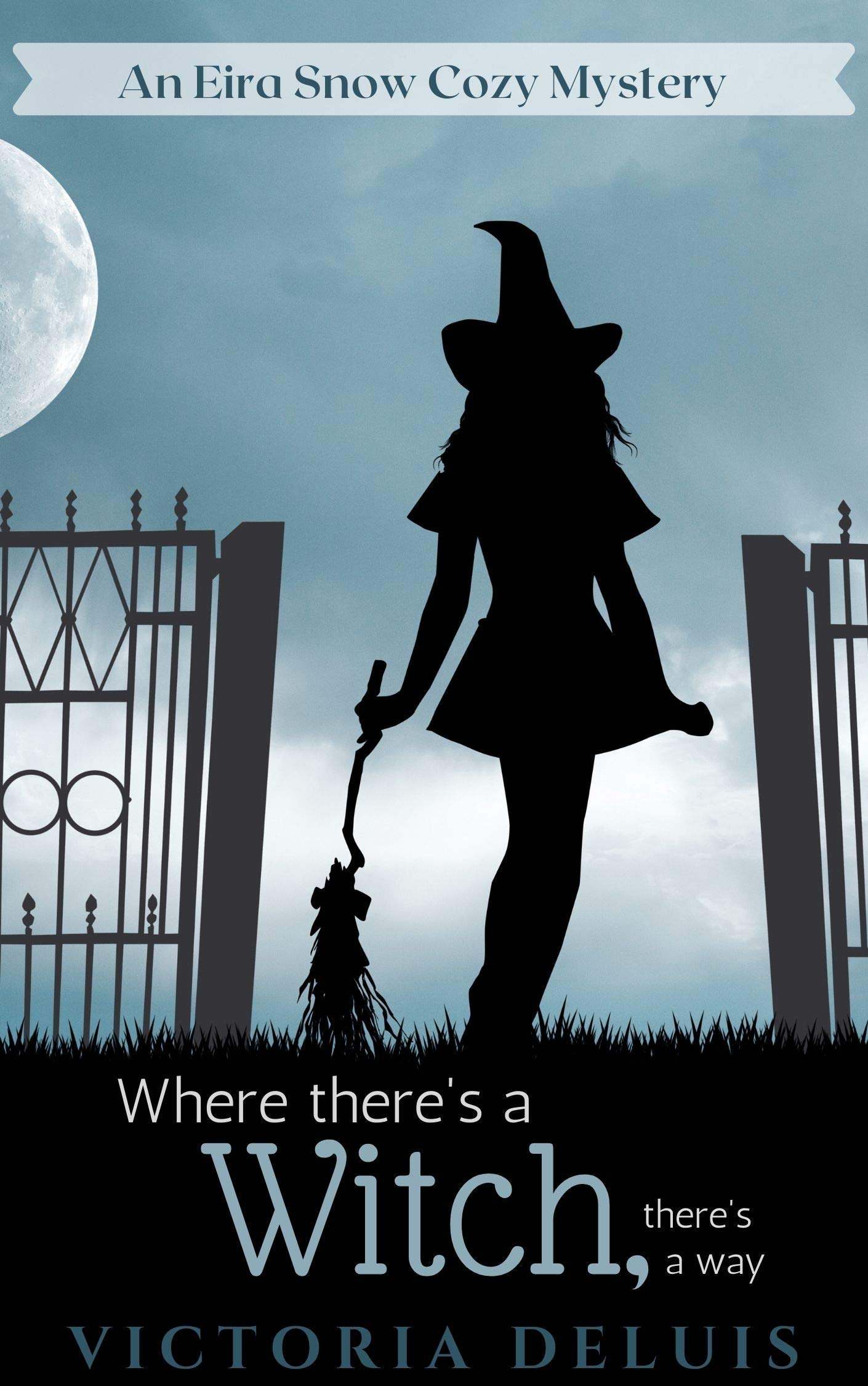 Where There's a Witch, There's a Way (An Eira Snow Cozy Mystery Book 1)