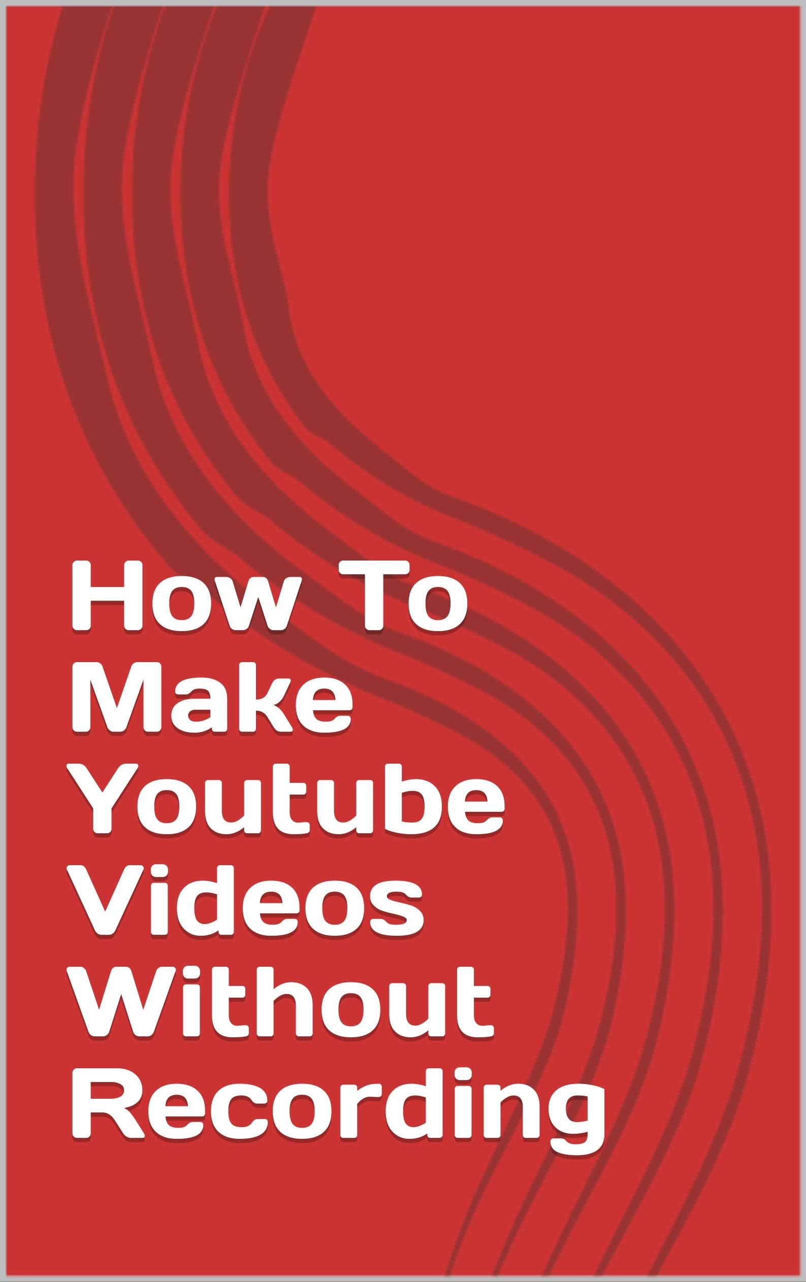 How To Make Youtube Videos Without Recording