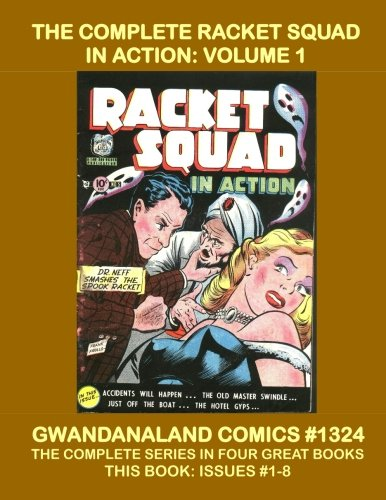 The Complete Racket Squad In Action: Volume 1: Gwandanaland Comics #1324 -- The Complete Series in Four Great Books -- This Book: Issues #1-8 --- ... of Tracking Down the Killers and Crooks!
