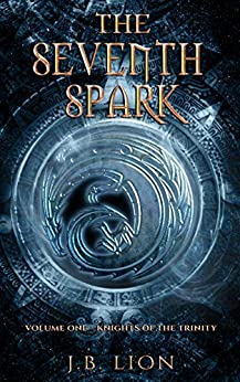 The Seventh Spark: Volume One – Knights of the Trinity