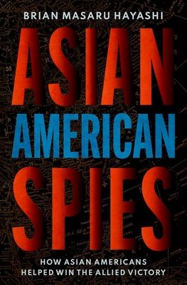 Asian American Spies: How Asian Americans Helped Win the Allied Victory