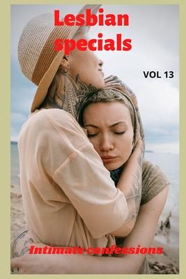 Lesbian specials (vol 13): Intimate confessions, adult sex, erotic stories, love, fantasy