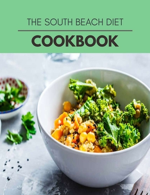 The South Beach Diet Cookbook: Healthy Meal Recipes for Everyone Includes Meal Plan, Food List and Getting Started