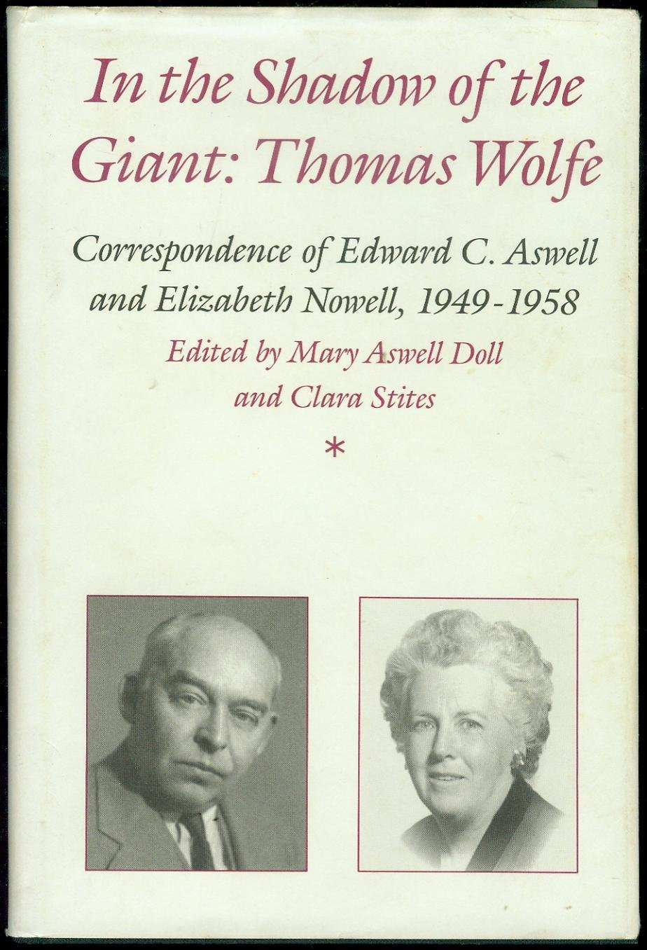 In the Shadow of the Giant, Thomas Wolfe: Correspondence of Edward C. Aswell and Elizabeth Nowell, 1949-1958