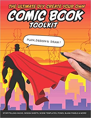 Ultimate DIY Create Your Own Comic Book Toolkit: Storytelling Hacks, Design Sheets, Scene Templates, Poses, Blank Panels & More