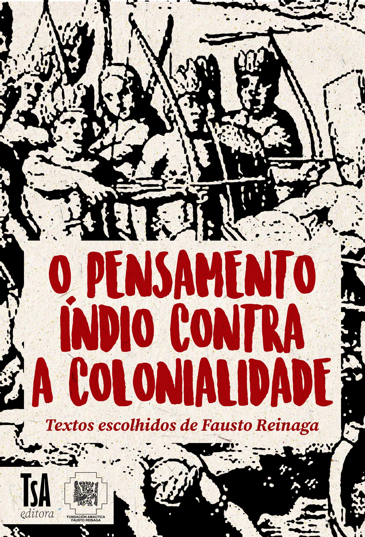 O pensamento índio contra a colonialidade: textos escolhidos de Fausto Reinaga