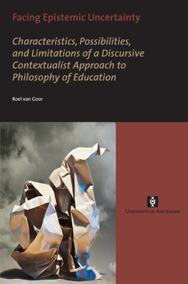 Facing Epistemic Uncertainty: Characteristics, Possibilities, and Limitations of a Dynamic Discursive Approach to Philosophy of Education