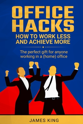 Office Hacks: How to work less and achieve more