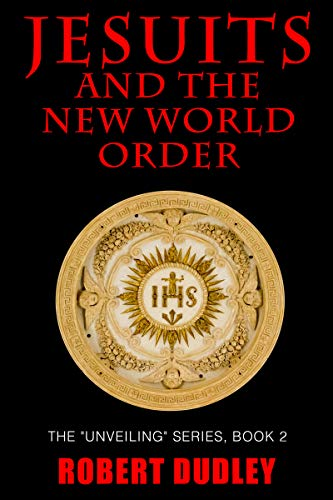 Jesuits and the New World Order (The Unveiling Book 2)