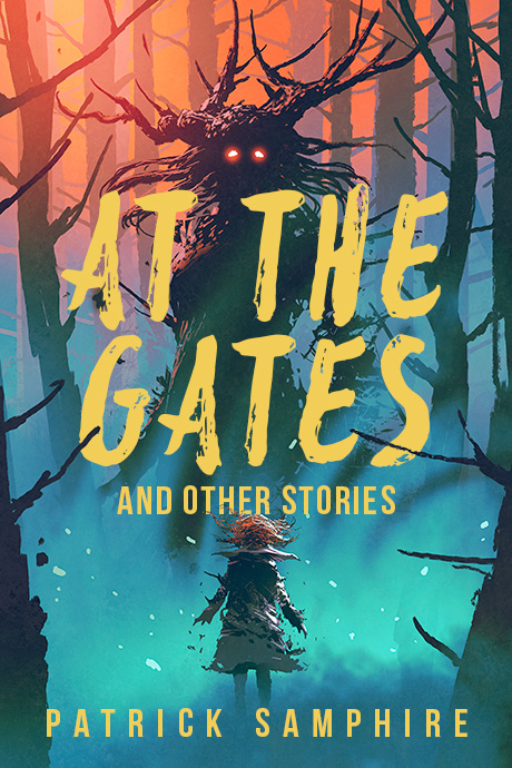 At the Gates and Other Stories: Sixteen Tales of Magic and Wonder