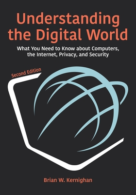 Understanding the Digital World, 2nd Edition: What You Need to Know about Computers, the Internet, Privacy, and Security
