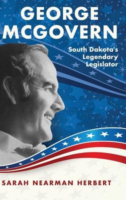George McGovern: South Dakota's Legendary Legislator