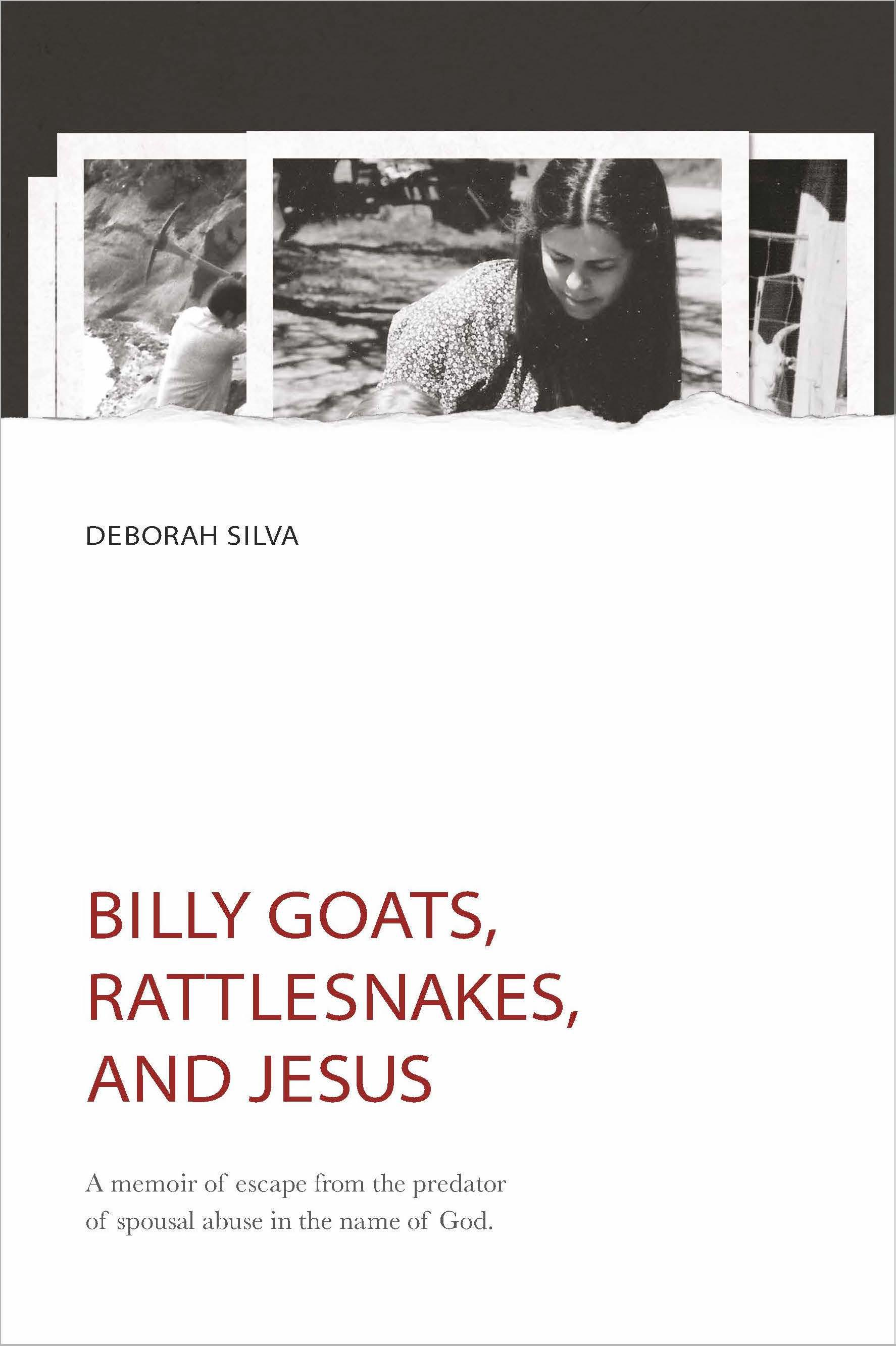 Billy Goats, Rattlesnakes, and Jesus: A memoir of escape from the predator of spousal abuse in the name of God.