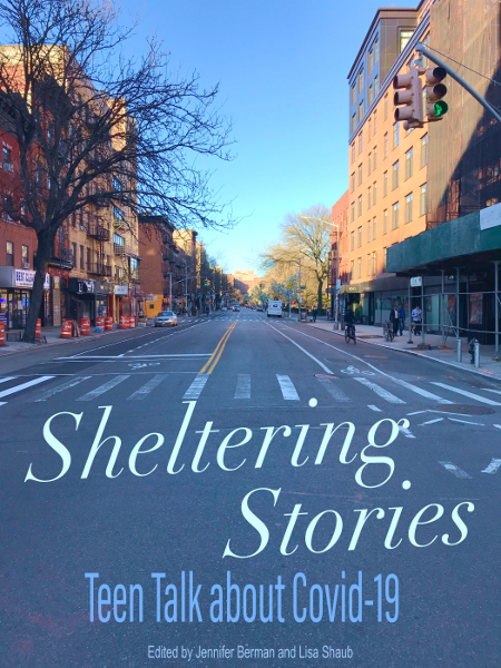 Sheltering Stories: Teen Talk about Covid-19-Teens and Covid-19- Teenager Emotions-Teens and Coping-teen nonfiction-covid-19 lockdown teens-young adult nonfiction-young adult non-fiction
