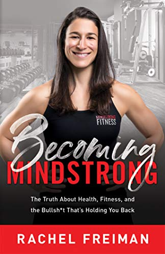 Becoming MindStrong: The Truth About Health, Fitness, and the Bullsh*t That's Holding You Back
