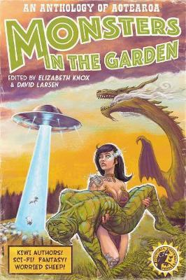 Monsters in the Garden: An Anthology of Aotearoa New Zealand Science Fiction and Fantasy