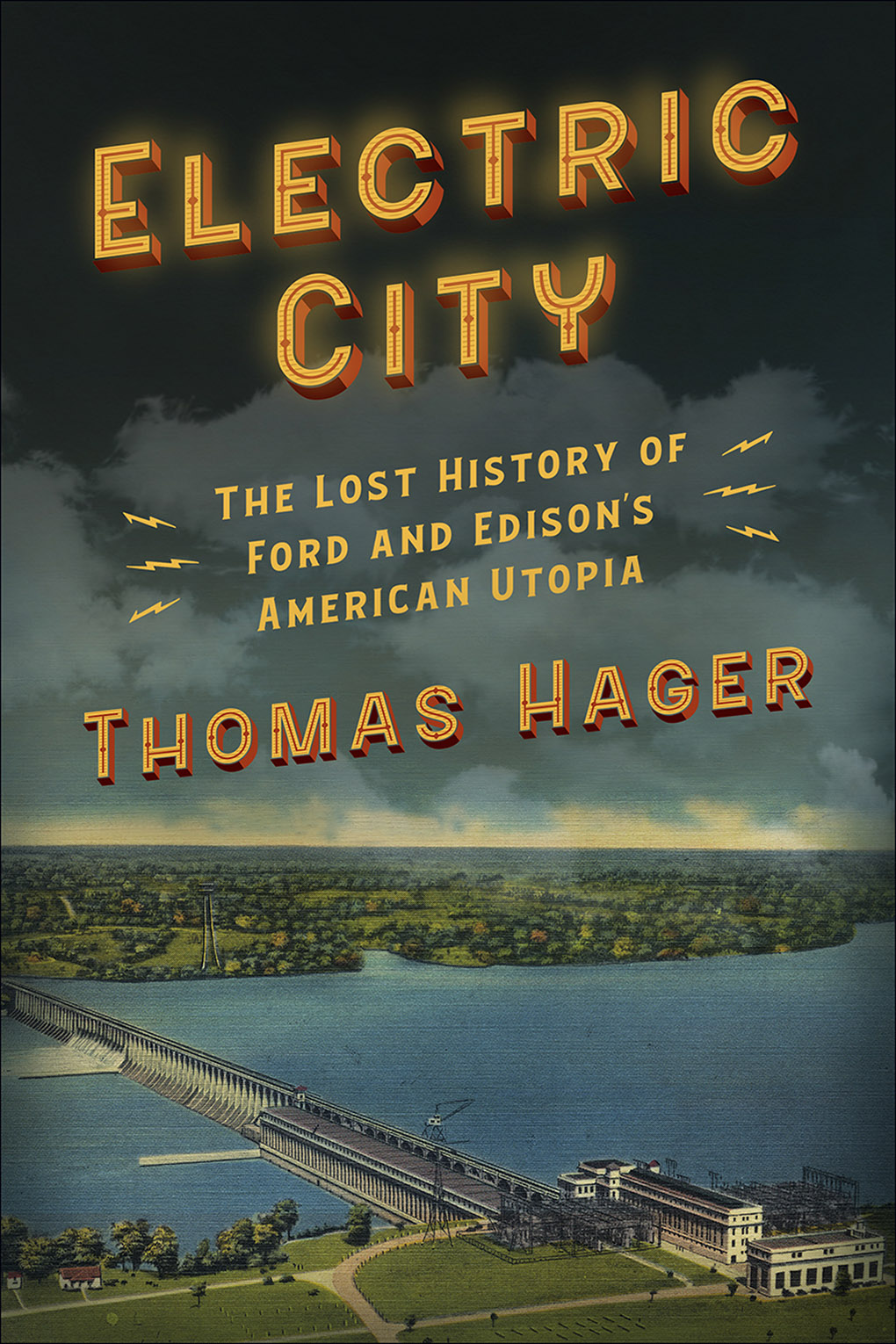 Electric City: How Thomas Edison and Henry Ford Tried to Build Utopia and Instead Created Our World