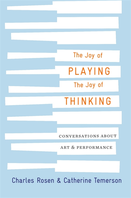 The Joy of Playing, the Joy of Thinking: Conversations about Art and Performance