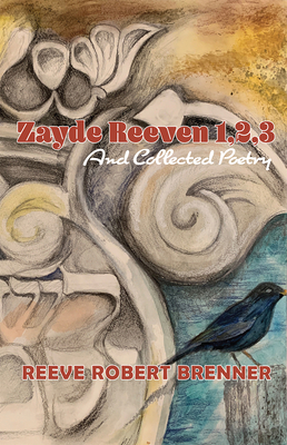 Zayde Reeven 1,2,3: And Collected Poetry